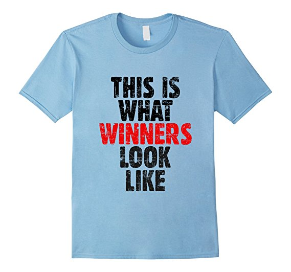 This is what winners look like t-shirts
