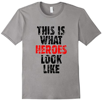 This is what Heroes look like Hero T-Shirt